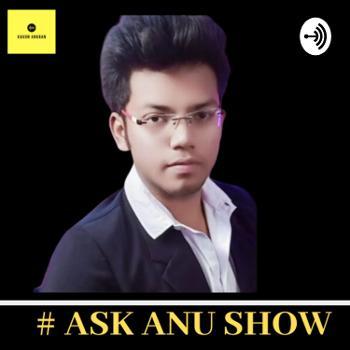 # ASK ANU SHOW