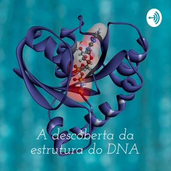 A descoberta da estrutura do DNA: novos rumos à ciência