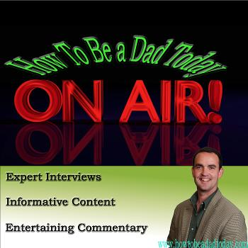 How To Be A Dad Today Podcast   Mark Foster   Parenting   Dad Techniques   Expert Interviews