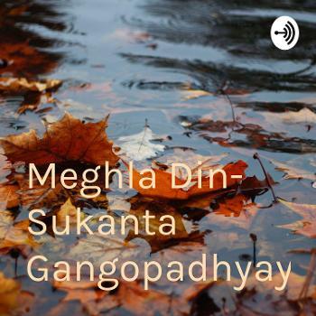 Meghla Din- Sukanta Gangopadhyay