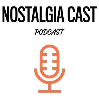 Nostalgia Cast Podcast