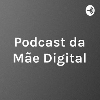 Podcast da Mãe Digital
