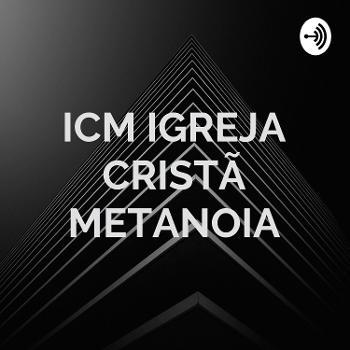 ICM IGREJA CRISTÃ METANOIA - MINISTRAÇÃO / PODCAST