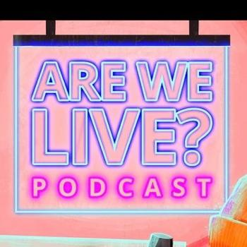Are We Live Podcast