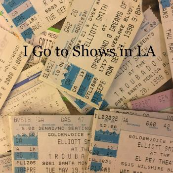 I Go to Shows in LA