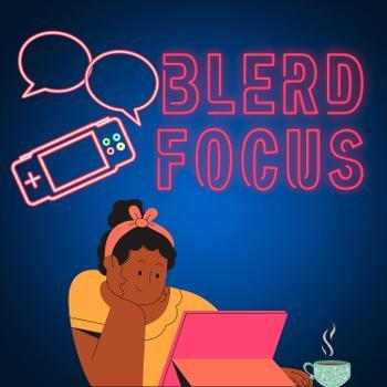 Blerd Focus