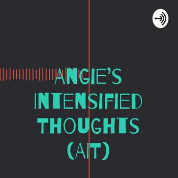 Angie's Intensified Thoughts (AIT)