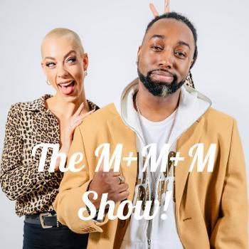 The M+M+M Show!