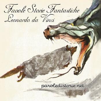 Parole di Storie - Favole di Storie Fantastiche dal genio di Leonardo da Vinci