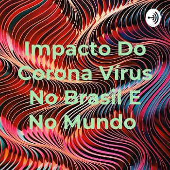 Impacto Do Corona Vírus No Brasil E No Mundo