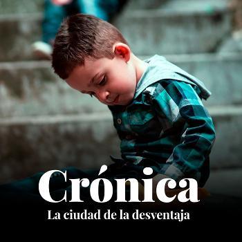 Crónica. La cuidad de la desventaja