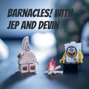 Barnacles! with Jep and Devin