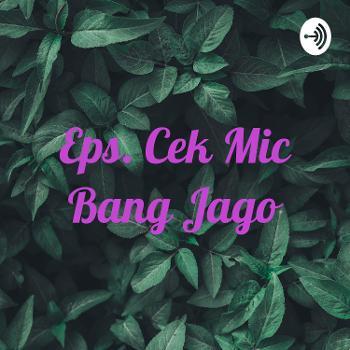 Eps. Cek Mic Bang Jago