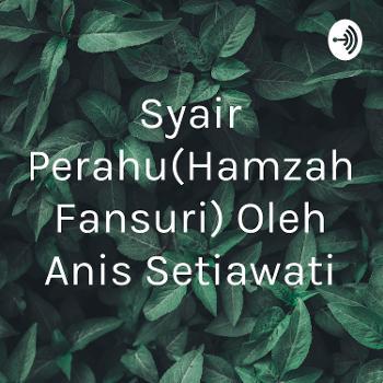 Syair Perahu(Hamzah Fansuri) Oleh Anis Setiawati