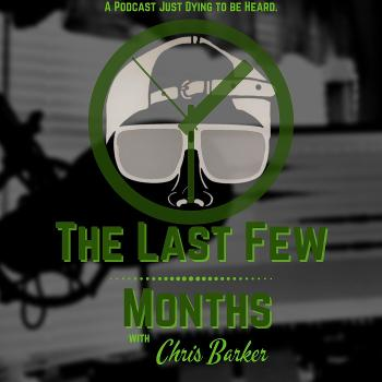 The Last Few Months with Chris Barker