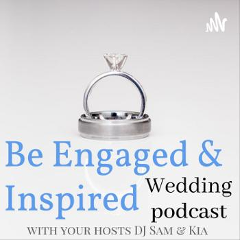 Be Engaged and Inspired Wedding Podcast
