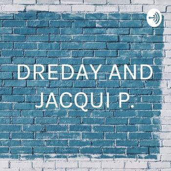 DREDAY AND JACQUI P.