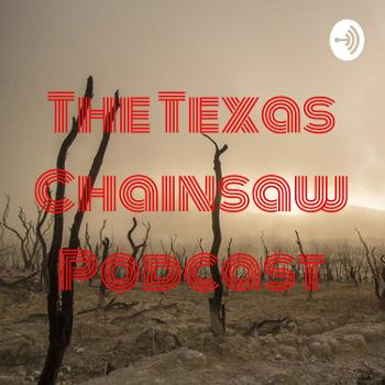 The Texas Chainsaw Podcast