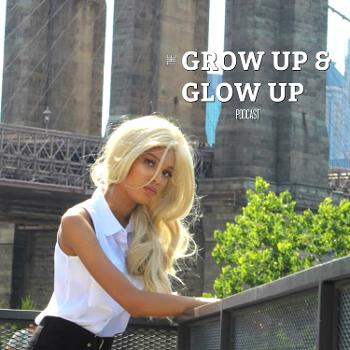 The Grow Up and Glow Up Podcast