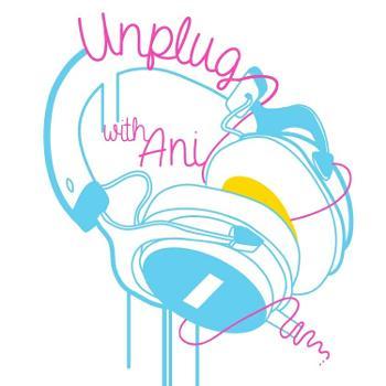 Unplug with Ani