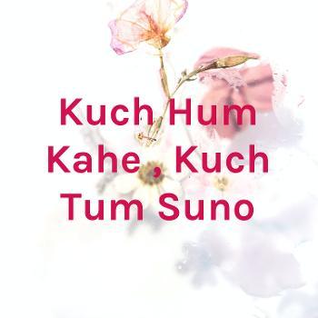 Kuch Hum Kahe , Kuch Tum Suno