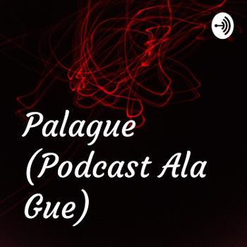Palague (Podcast Ala Gue)