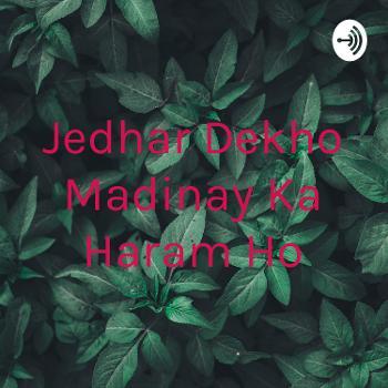 Jedhar Dekho Madinay Ka Haram Ho