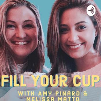 Fill Your Cup with Amy Pinard & Melissa Matto