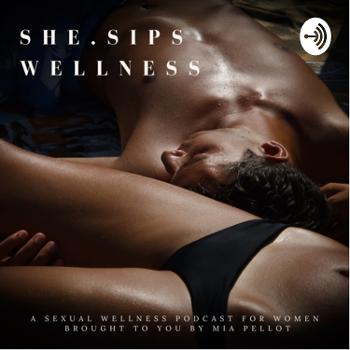 She.Sips Sexual Wellness Podcast For Women