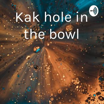 Kak hole in the bowl
