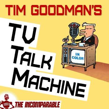 Tim Goodman's TV Talk Machine