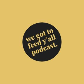 The We Got To Feed Y'all Podcast