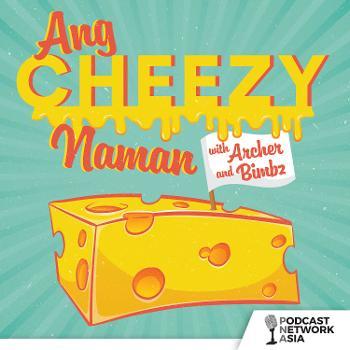 Ang Cheezy Naman