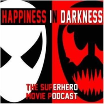 Happiness In Darkness-The Superhero Movie Podcast