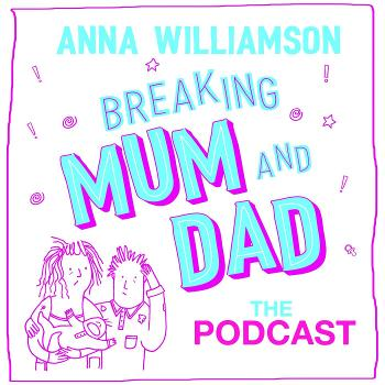 Breaking Mum & Dad: The Podcast