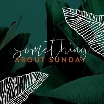 Something About Sunday
