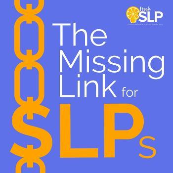 The Missing Link for SLPs