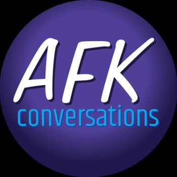 AFK Conversations