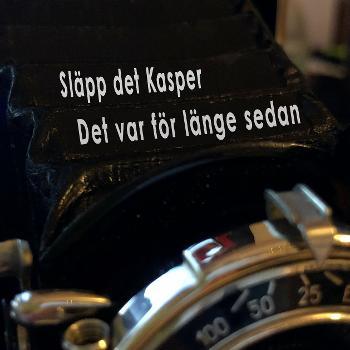 Släpp det Kasper, det var länge sedan