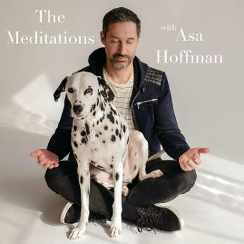 The Meditations With Asa Hoffman