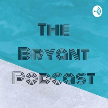 The Bryant Podcast
