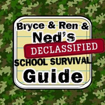 Bryce and Ren and Ned's Declassified School Survival Guide