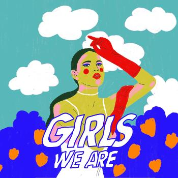 Girls We Are