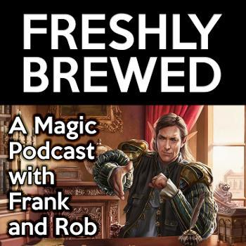 Freshly Brewed: An MTG Podcast