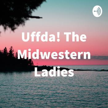 Uffda! The Midwestern Ladies