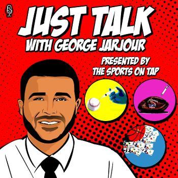 Just Talk Pod with George Jarjour