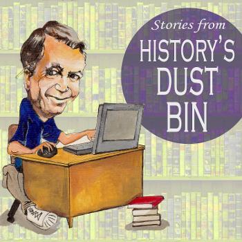 Stories From History's Dust Bin