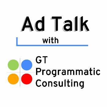 Ad Talk with GT Programmatic Consulting