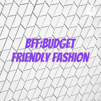 BFF:Budget Friendly Fashion