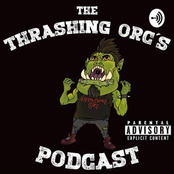 The Thrashing Orc's Podcast